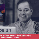 Jim Fortin Podcast Episode 51 How To Use Your Mind For Higher Awareness And Intuition