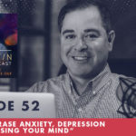 Jim Fortin Podcast Episode 52 How To Erase Anxiety Depression and PTSD Using Your Mind