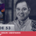 Jim Fortin Podcast Episode 53 How Your Brain Sabotages Your Goals