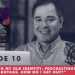 The Jim Fortin Podcast Episode 10 Im stuck in my old identity procrastination and self sabotage. How do I get out