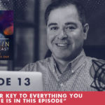 The Jim Fortin Podcast Episode 13 The Master Key To Everything You Want In Life