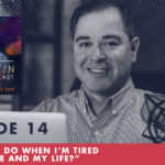 The Jim Fortin Podcast Episode 14 What do I do when I'm tired of being me and my life
