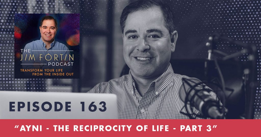 The Jim Fortin Podcast Episode 163 AYNI The Reciprocity Of Life Part 3