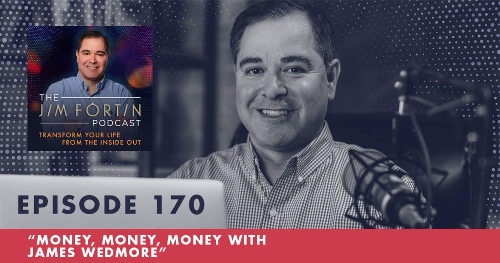 The Jim Fortin Podcast Episode 170 Money Money Money with James Wedmore