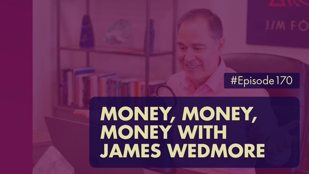 The Jim Fortin Podcast Episode 170 Money Money Money with James Wedmore 2