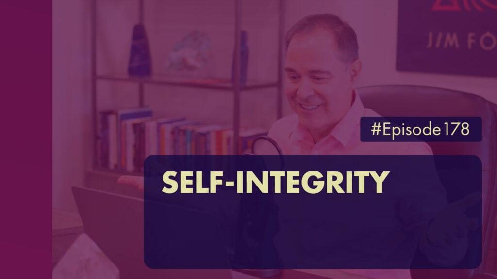 The Jim Fortin Podcast Episode 178 Self Integrity