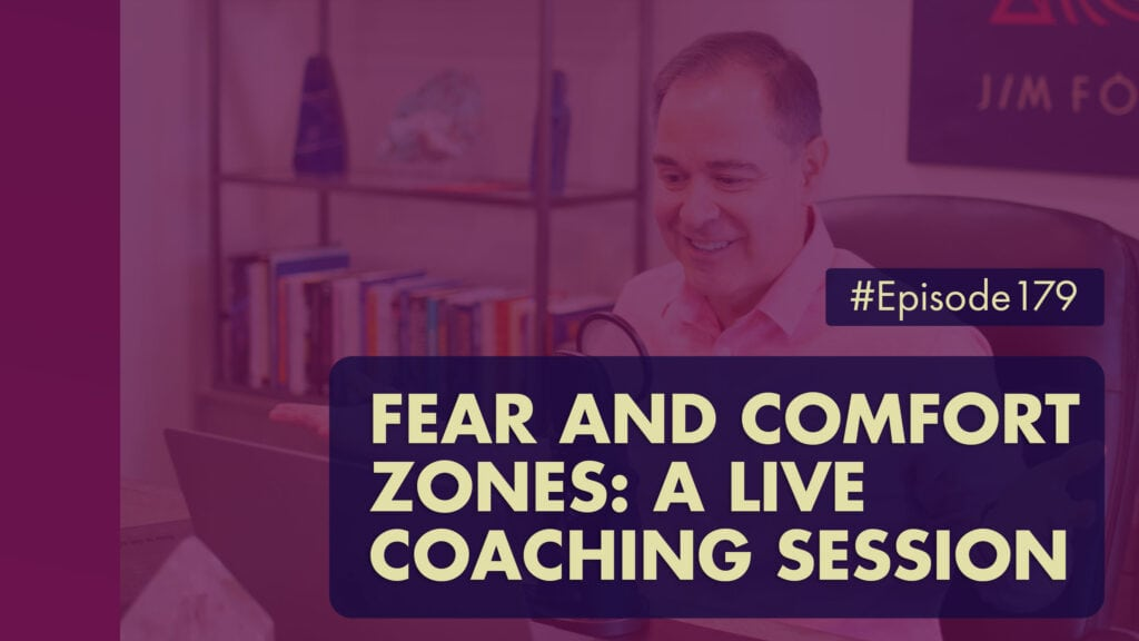 The Jim Fortin Podcast Episode 179Fear and Comfort Zones A Live Coaching Session