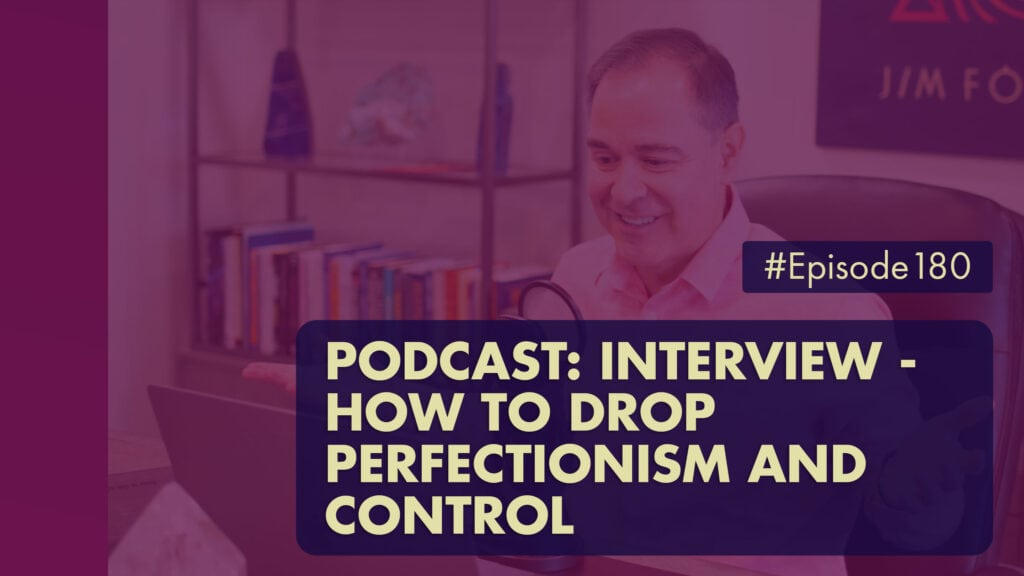 The Jim Fortin Podcast Episode 180 Podcast Interview How To Drop Perfectionism And Control