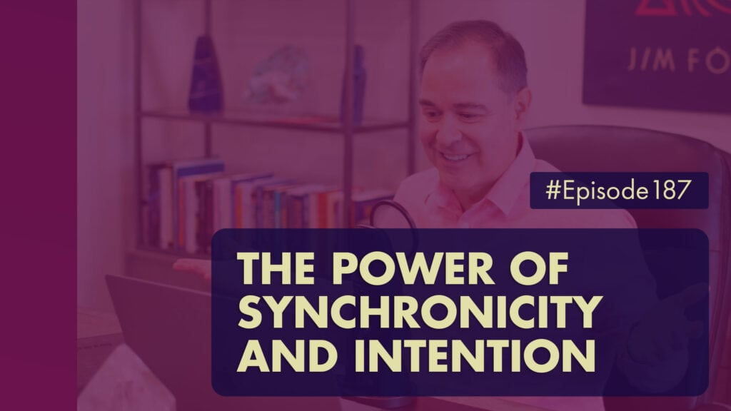 The Jim Fortin Podcast Episode 187 The Power Of Synchronicity And Intention