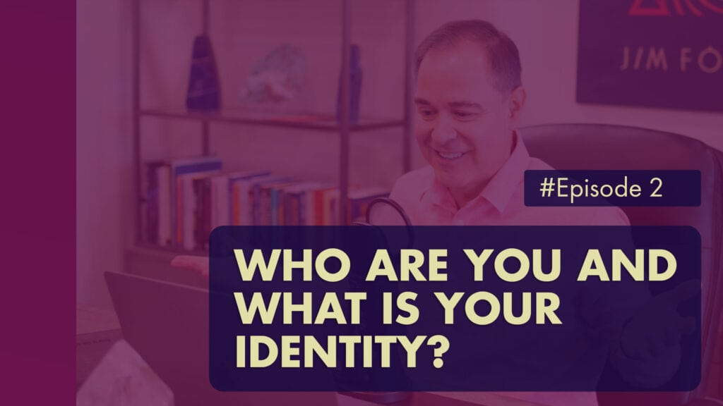 The Jim Fortin Podcast Episode 2 Who Are You And What Is Your Identity 1