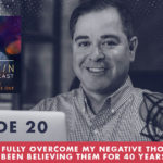 The Jim Fortin Podcast Episode 20 Can I ever fully overcome my negative thoughts even if I've been believing them for 40 years