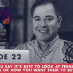The Jim Fortin Podcast Episode 22 Would you say it's best to look at things as they are or how you want them to be