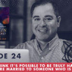 The Jim Fortin Podcast Episode 24 Do you think it's possible to be truly happy when you're married to someone who is not