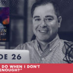 The Jim Fortin Podcast Episode 26 What do I do when I dont feel good enough