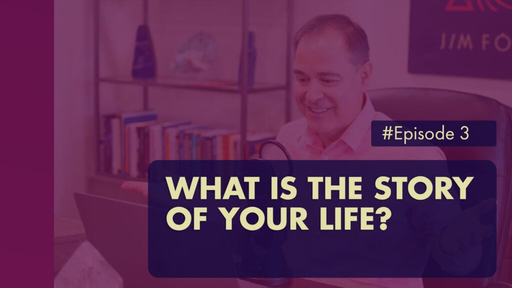 The Jim Fortin Podcast Episode 3 What Is The Story Of Your Life 1