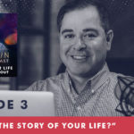 The Jim Fortin Podcast Episode 3 What is the story of your life
