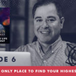The Jim Fortin Podcast Episode 6 Here is The Only Place To Find Your Highest Potential