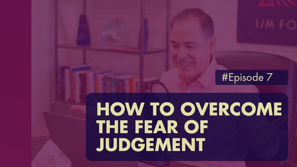 The Jim Fortin Podcast Episode 7 How To Overcome The Fear Of Judgement 2