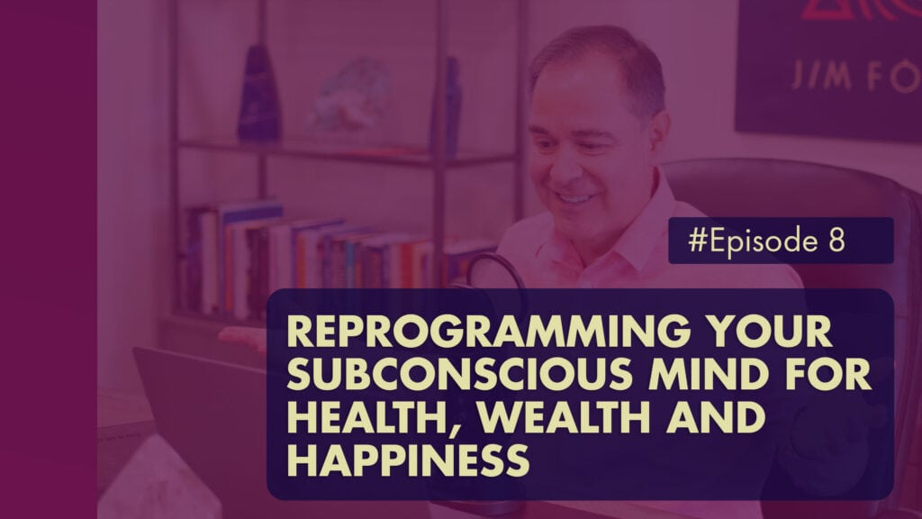 The Jim Fortin Podcast Episode 8 Reprogramming Your Subconscious Mind For Health Wealth And Happiness 1