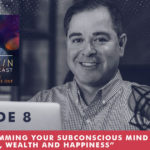 The Jim Fortin Podcast Episode 8 Reprogramming Your Subconscious Mind For Health Wealth And Happiness