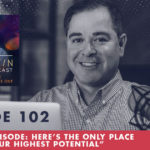 TheJimFortinPodcast E102 ENCORE Episode Heres The Only Place To Find Your Highest Potential
