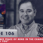 TheJimFortinPodcast E106 How To Have Peace of Mind In The Chaos All Around You
