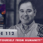 TheJimFortinPodcast E112 Remove Yourself From Humanity