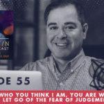 TheJimFortinPodcast E55 I am not who you think I am You are who you think I am. Let Go Of The Fear Of Judgement