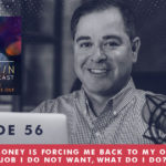 TheJimFortinPodcast E56 A lack of money is forcing me back to my old life and a job I do not want what do I do