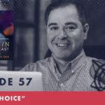 TheJimFortinPodcast E57 Life Is Choice