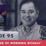 TheJimFortinPodcast E95 The power of Morning Rituals