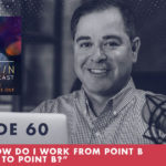 TheJimFortinPodcast EP60 Q A How do I work From Point B instead of To Point B