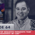 TheJimFortinPodcast EP64 How to stop negative thoughts that happen throughout my day