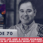 TheJimFortinPodcast EP70 I have a good life and a good husband but I'm not happy in my marriage what do I do2