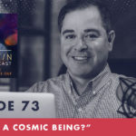 TheJimFortinPodcast EP73 Are you a cosmic being