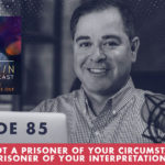 TheJimFortinPodcast EP85 You're Not a Prisoner Of Your Circumstances You're a Prisoner Of Your Interpretations