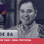 TheJimFortinPodcast EP86 Q A How can I heal physical ailments