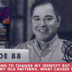 TheJimFortinPodcast EP88 I keep trying to change my identity but I fallback into my old patterns What causes this