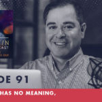 TheJimFortinPodcast EP91 Your life has no meaning except 2