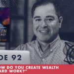 """TheJimFortinPodcast EP92 Q A """"How do you create wealth without hard work"""