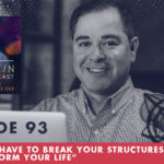 TheJimFortinPodcast EP93 Why you have to break your structures to transform your life